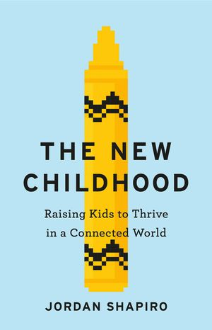 "The cover of ""The New Childhood: Raising Kids to Thrive in a Connected World"" by Jordan Shapiro. It pictures a pixel art yellow crayon on a light blue background."