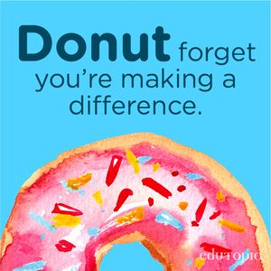 "A watercolor drawing of a doughnut with the message ""Donut forget you're making a difference."""