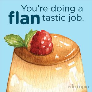 "A watercolor drawing of flan with the message ""You're doing a flan-tastic job."""