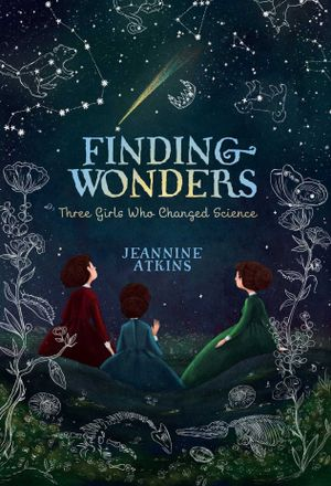 "The book cover to ""Finding Wonders"" by Jeannine Atkins. Three young women are sitting outside at night and looking up at the stars."
